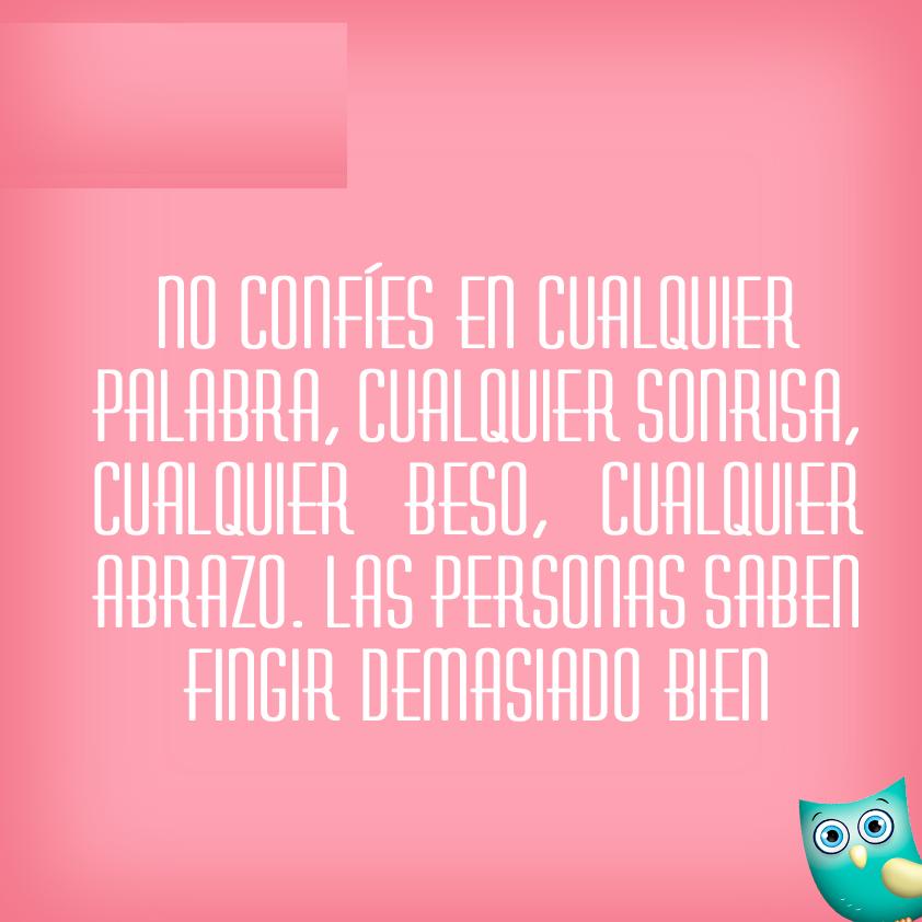 No Confíes En Cualquier Persona…