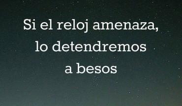 Si El Reloj Amenaza, Lo Detendremos A Besos