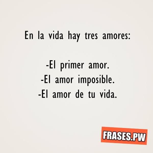 en la vida hay tres amores frases pw