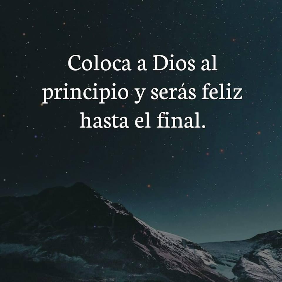 Coloca A Dios Al Principio Y Seras Feliz Hasta El Final