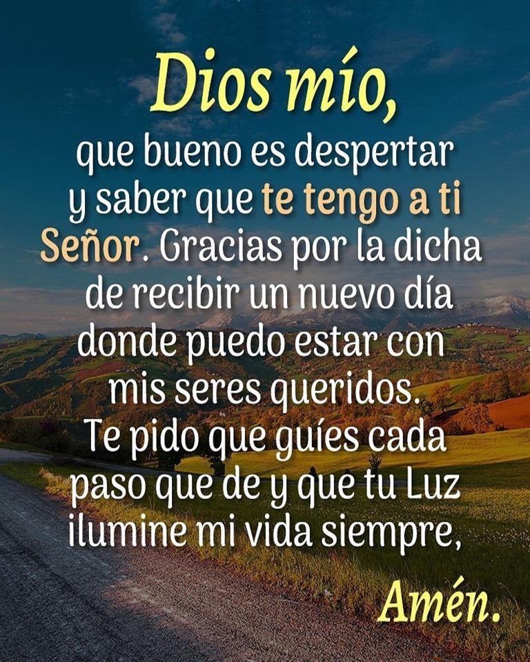 Dios mío, que bueno es despertar y saber que te tengo a ti Señor
