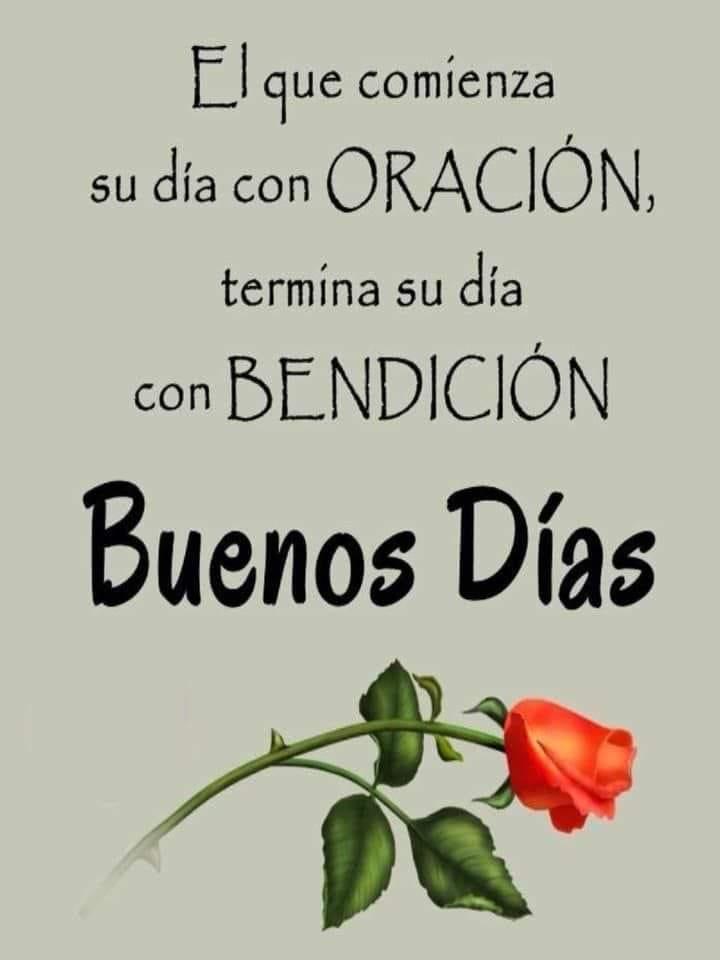 El que comienza su día con ORACIÓN, termina su día con BENDICIÓN. Buenos Días.