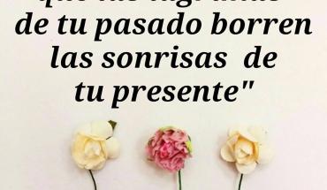 Nunca permitas que las lágrimas de tu pasado borren las sonrisas de tu presente