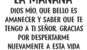 ORACIÓN DE LA MAÑANA DIOS MIO, QUE BELLO ES AMANECER Y SABER QUE TE TENGO A TI SEÑOR