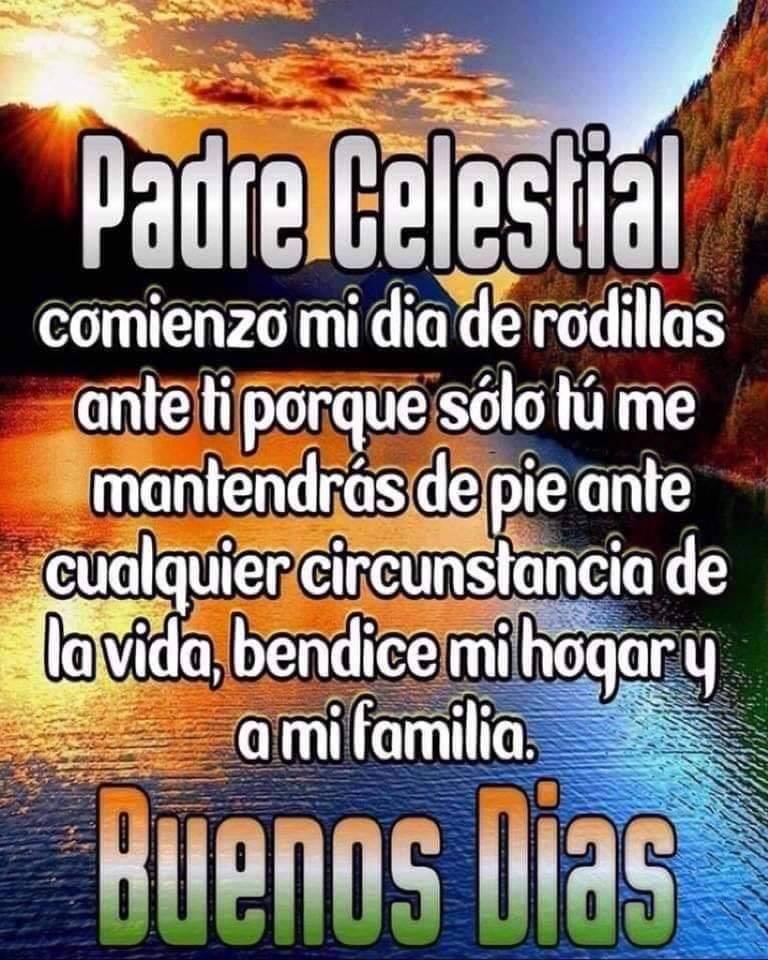 Padre Celestial comienzo mi día de rodillas ante ti por que sólo tú me mantendrás de pie