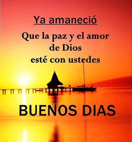 Ya amaneció Que la paz y el amor de Dios esté con ustedes BUENOS DIAS