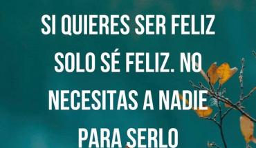 Si Quieres Ser Feliz Solo Se Feliz. No Necesitas a Nadie para Serlo
