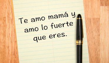 Te amo mamá y amo lo fuerte que eres
