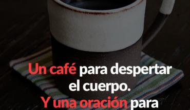 Un café para despertar el cuerpo. Y una oración para despertar el alma.