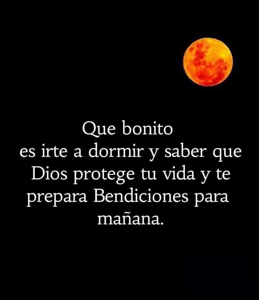 Que bonito es irte a dormir y saber que Dios protege tu vida y te prepara Bendiciones para mañana