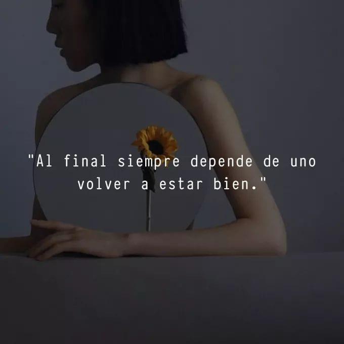 Al final siempre depende de uno volver a estar bien.
