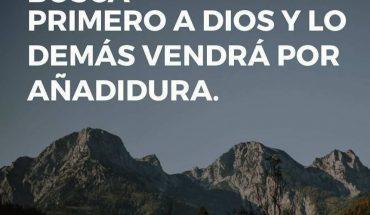 BUSCA PRIMERO A DIOS Y LO DEMÁS VENDRÁ POR AÑADIDURA.