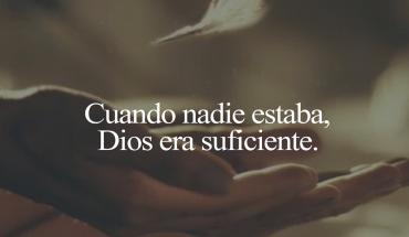 Cuando nadie estaba, Dios era suficiente.