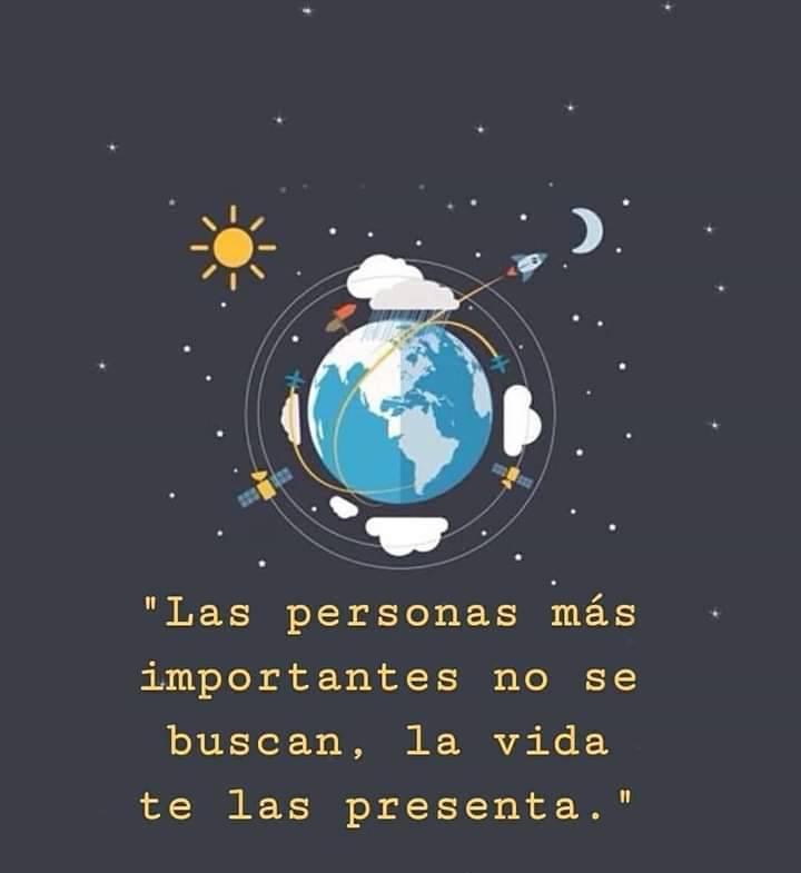Las personas más importantes no se buscan, la vida te las presenta