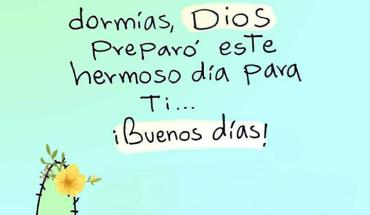 Mientras tu dormías, Dios preparo este hermoso día para ti, Buenos días!