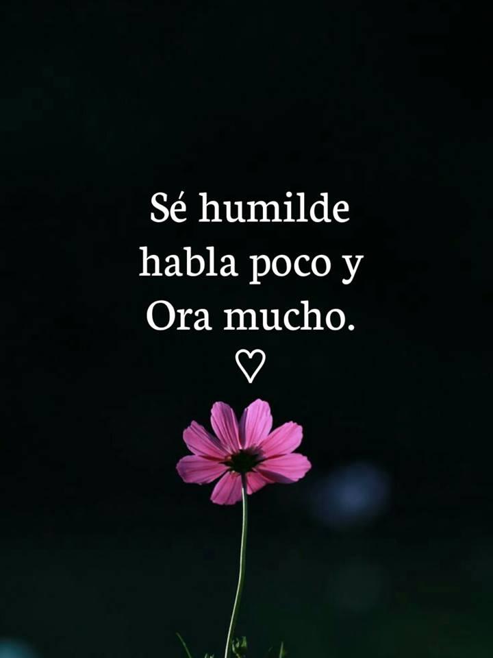 Sé humilde habla poco y Ora mucho.