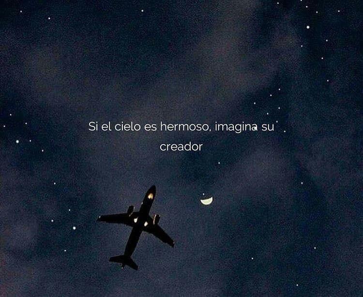 Si el cielo es hermoso, imagina su creador.