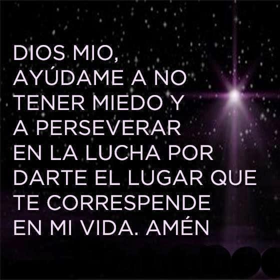 Dios mio, ayúdame a no tener miedo y a perseverar en la lucha por darte el lugar que te corresponde