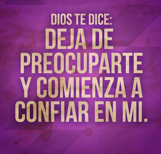 Dios te dice: deja de preocuparte y comienza a confiar en Mi
