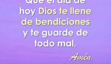 Que el día de hoy Dios te llene de bendiciones y te guarde de todo mal, Amen.