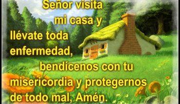 Señor visita mi casa y llévate toda enfermedad, bendícenos con tu misericordia