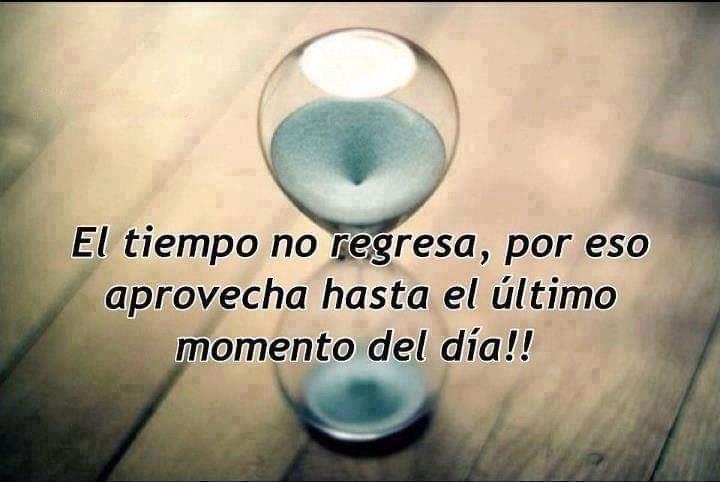 El tiempo no regresa, por eso aprovecha hasta el último momento del día!
