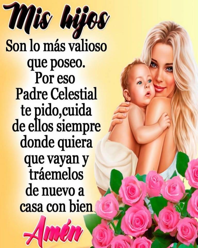 Mis hijos son lo más valioso que tengo. por eso padre celestial te pido, cuida de ellos siempre