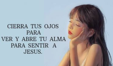 Cierra tus ojos para ver y abre tu alma para sentir a Jesús