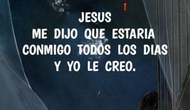 Jesús me dijo que estaría conmigo todos los días y yo le creo
