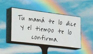 Tu mamá te lo dice y el tiempo te lo confirma