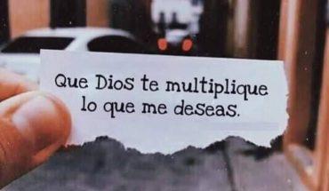 Que Dios te multiplique lo que me deseas