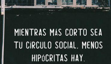 Mientras más cortas sea tu circulo social, menos hipócritas hay
