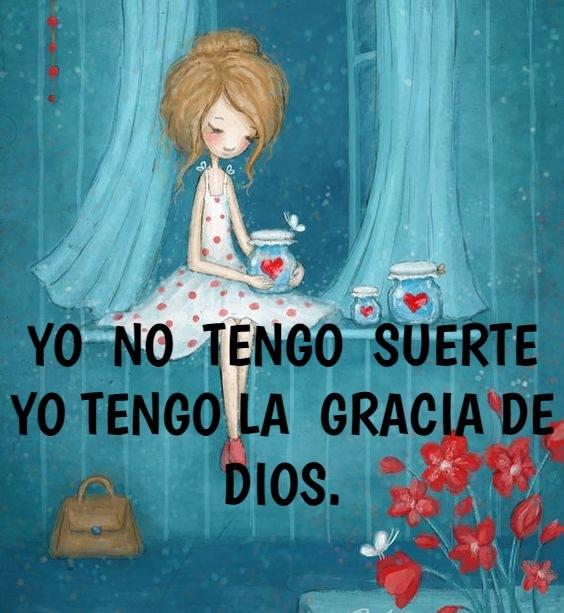 Yo no tengo suerte yo tengo la gracia de Dios