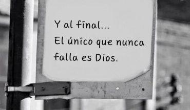 Y al final... El único que nunca falla es Dios
