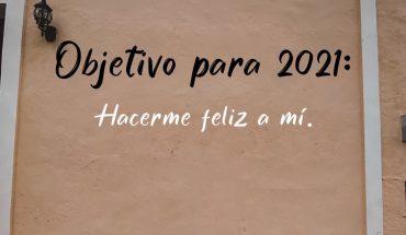 Objetivo 2021: Hacerme feliz a mi