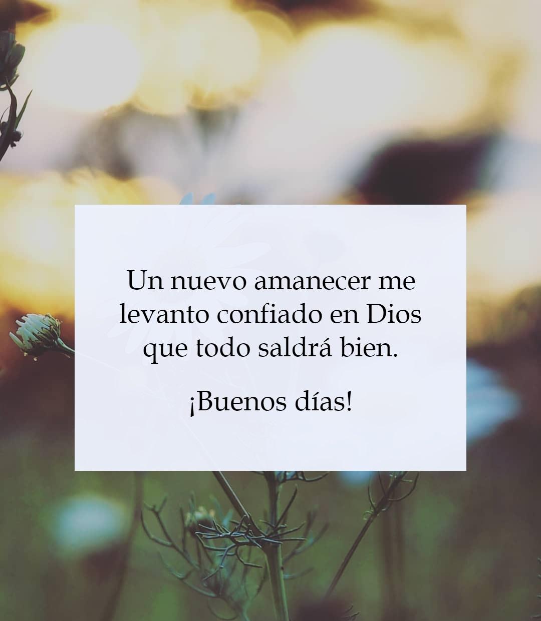 Un nuevo amanecer me levanto confiando en Dios que todo saldrá bien