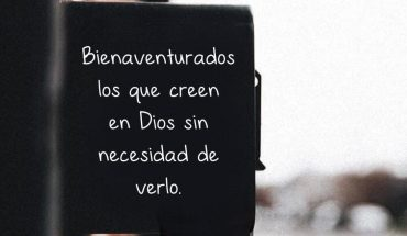 Bienaventurados los que creen en Dios sin necesidad de verlo