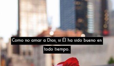 Como no amar a Dios, si Él ha sido bueno en todo tiempo