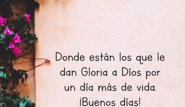 Donde están los que le dan gloria a Dios por un día mas de vida