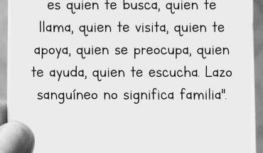 Pariente no es familia. Familia es quien te busca, quien te apoya