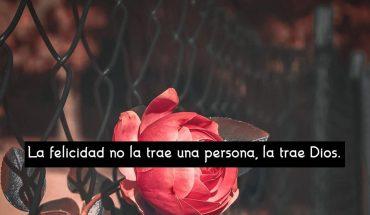 La felicidad no la trae un persona, la trae Dios