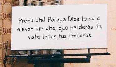 Prepárate porque Dios te va a elevar tan alto, que perderás de vista todos tus fracasos
