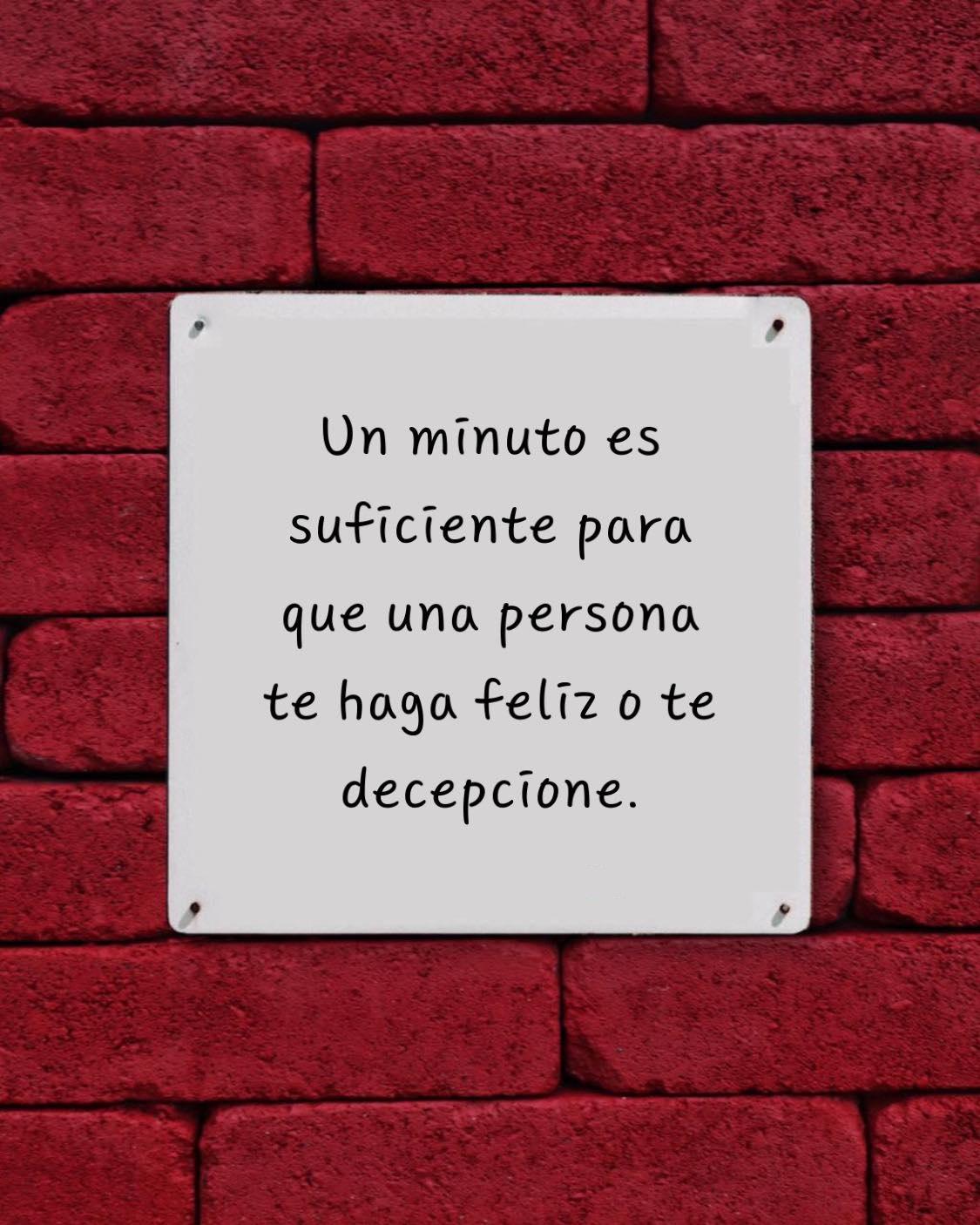 Un minuto es suficiente para que una persona te haga feliz o te decepcione