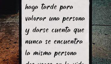 Ojalá nunca se le haga tarde para valorar una persona