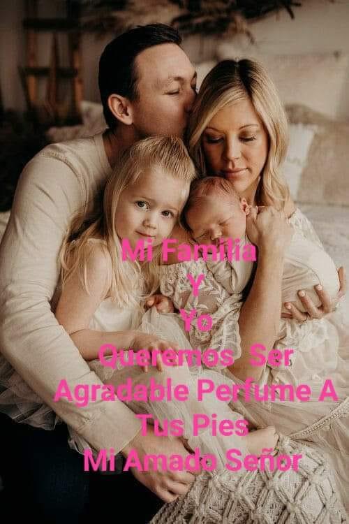 Mi familia y yo queremos ser agradable perfume a tus pies mi amado Señor