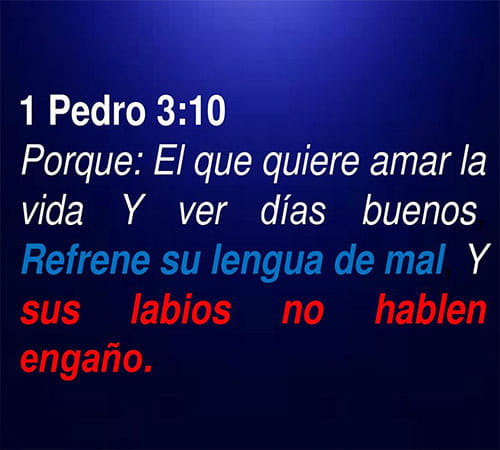 1 Pedro 3:10 Porque: El que quiere amar la vida y ver días buenos
