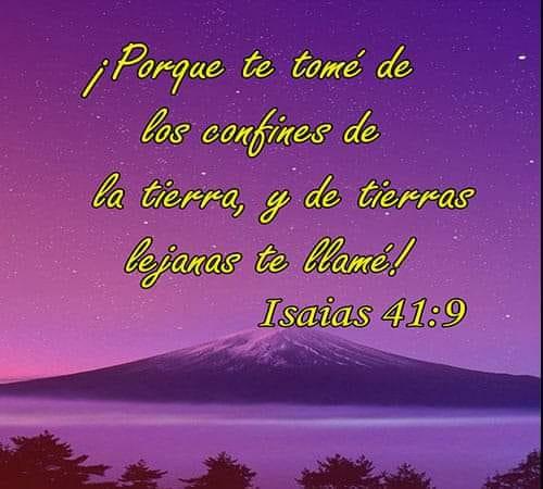 Isaías 41:9 Porque te tome de los confines de la tierra, y de tierras lejanas te llame