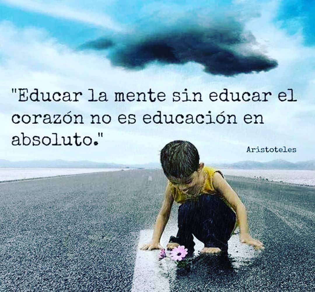 Educa la mente sin educar el corazón no es educación en absoluto