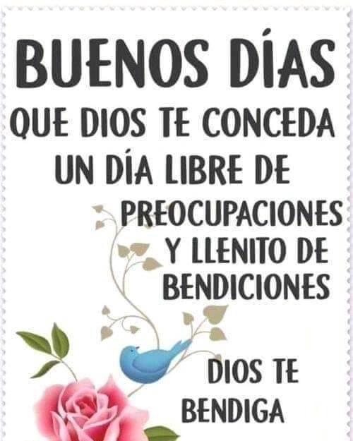 Buenos días Que Dios te conceda un día libre de preocupaciones y llenito de bendiciones