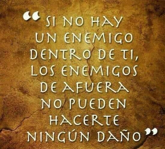 Si no hay enemigo dentro de ti, los enemigos de afuera no pueden hacerte daño